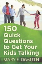 150 Quick Questions to Get Your Kids Talking by DeMuth, Mary E.