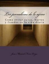 Los Jornaleros de lo Ajeno : Como Evitar Robos, Hurtos y Fraudes en la Vida...