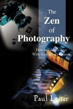 The Zen of Photography: How to Take Pictures with Your Mind's Camera (Paperback