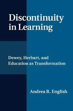 Discontinuity in Learning : Dewey, Herbart and Education As Transformation by...