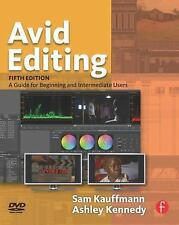 Avid Editing : A Guide for Beginning and Intermediate Users by Sam Kauffmann...