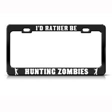RATHER BE HUNTING ZOMBIES Metal License Plate Frame Tag Holder