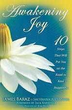 Awakening Joy: 10 Steps That Will Put You on the Road to Real Happiness by...