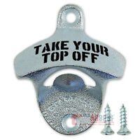 TAKE YOUR TOP OFF Beer Bottle Opener Wall Mounted Sturdy Zinc Plated Cast Iron
