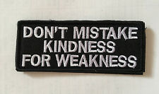 DON`T MISTAKE KINDNESS FOR WEAKNESS embroidery HOOK PATCH sh+ 1017