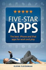 Five-Star Apps: The Best IPhone and IPad Apps for Work and Play by Glenn...