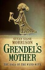 Grendel's Mother : The Saga of the Wyrd-Wife by Susan Signe Morrison (2015,...