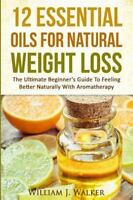 12 Essential Oils for Natural Weight Loss : The Ultimate Beginner's Guide to ...