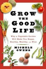 Grow the Good Life: Why a Vegetable Garden Will Make You Happy, Healthy, Wealthy