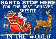 SANTA STOP HERE BEST BEHAVED WESTIE IN THE WORLD Laminated Sign - Ideal Gift