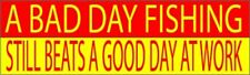 9X3 Funny Car RV Decal Bumper Sticker Bad Day Fishing Beats a Good Day At Work