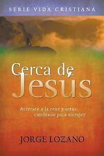 Cerca de Jesus: Acercate a la Cruz y Seras Cambiado Para Siempre (Paperback or S