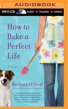 How to Bake a Perfect Life : A Novel by Barbara O'Neal (2014, MP3 CD,...