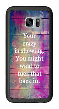Your Crazy Is Showing You May Want To Tuck That Back In For Samsung Galaxy S7 Ed
