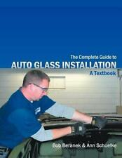 The Complete Guide to Auto Glass Installation: A Textbook by Bob Beranek (Englis