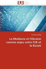 La Moldavie et l'Ukraine comme enjeu entre l'UE et la Russie (French Edition)