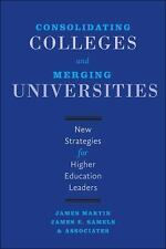 Consolidating Colleges and Merging Universities: New Strategies for Higher Educa