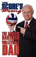 The Score's Wrong: The Lunatic Rantings of a Volleyball Dad, Wurtz, Thomas, Good