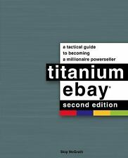Titanium eBay, 2nd Edition: A Tactical Guide to Becoming a Millionaire