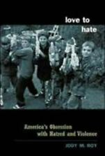 Love to Hate: America's Obsession with Hatred and Violence: By Jody M Roy