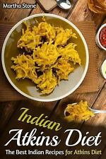 Indian Atkins Diet : The Best Indian Recipes for Atkins Diet by Martha Stone...