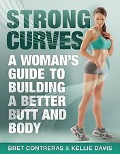 Strong Curves Woman's Guide Building Better Butt Body by Contreras Bret