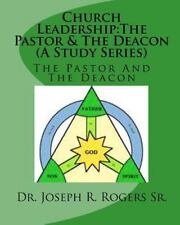 Church Leadership - The Pastor and the Deacon : Servants of God and the...
