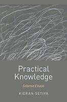 Practical Knowledge. Selected Essays by Setiya, Kieran (Hardback book, 2016)