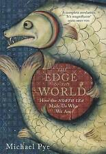 The Edge of the World: How the North Sea Made Us Who We Are, By Pye, Michael,in