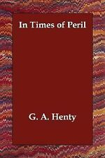 In Times of Peril : A Tale of India by G. A. Henty (2006, Paperback)