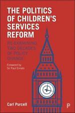 The Politics of Children's Services Reform Re-examining Two Dec... 9781447348771