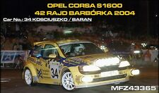 DECALS 1/43 OPEL CORSA S1600 - #34 - KOSCIUSZKO - RALLYE BARBORKA 2004 - D43365