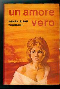 TURNBULL AGNES SLIGH UN AMORE VERO BALDINI E CASTOLDI 1967 I° EDIZ I LIBRI D'ORO