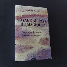 Voyage au pays du magique enquête sur les sorciers voyants etc.. D Camus
