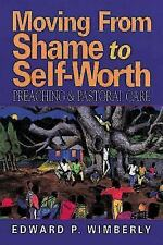 Moving from Shame to Self-Worth: By Edward P Wimberly