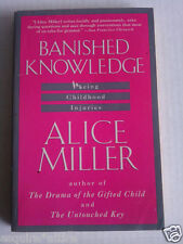 Banished Knowledge : Facing Childhood Injuries by Alice Miller (1991, Paperback)