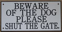 6in x 3in ACRYLIC BEWARE OF THE DOG PLEASE SHUT THE GATE SIGN IN WHITE WITH BLAC