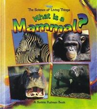 Science of Living Things: What Is a Mammal? What Is a Bat by Bobbie Kalman...