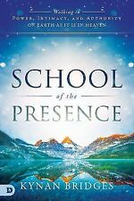School of the Presence: Walking in Power, Intimacy, and Authority on Earth as it