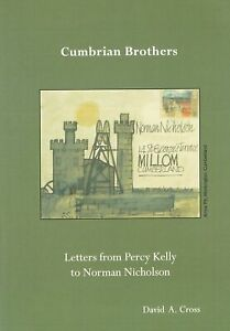 Cumbrian Brothers : Letters from Percy Kelly to Norman Nicholson Cross. David A.