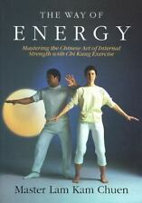 The Way of Energy:  Mastering the Chinese Art of Internal Strength with Chi Kun
