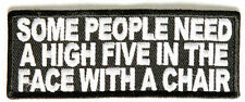 Some People Need A High Five In The Face With A Chair FUNNY Biker Patch PAT-2331