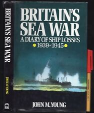 WWII BRITAIN'S SEA WAR A Diary of SHIP LOSSES 1939-1945 John M Young EC