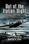 OUT OF THE ITALIAN NIGHT: Wellington Bomber Operations 1944-45