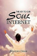The Key to our Soul Internet by Stanley Chair (2011, Paperback)