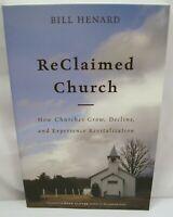 RECLAIMED CHURCH HOW CHURCHES GROW, DECLINE & HAVE REVITALIZATION BY BILL HENARD