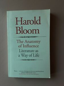 The Anatomy of Influence: Literature as a Way of Life by Professor Harold Bloom