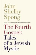 The Fourth Gospel: Tales Of A Jewish Mystic: By John Shelby Spong