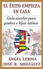 El Exito Empieza en Casa : Guia escolar para padres e hijos Latinos by Jose...