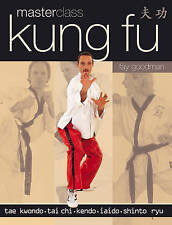 Masterclass Kung Fu: Tae Kwondo, Tai Chi, Kendo, Iaido, Shinto Ryu by Fay Goo...